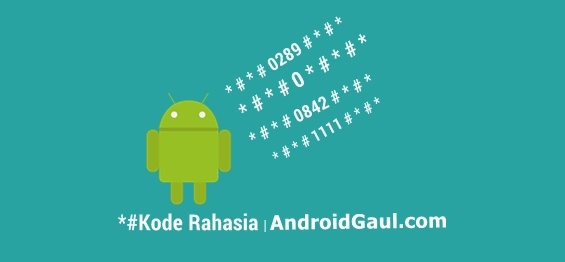 Kumpulan Kode Rahasia Android Asus Zenfone Xiaomi Redmi Oppo Samsung Galaxy Advan Vivo Lenovo